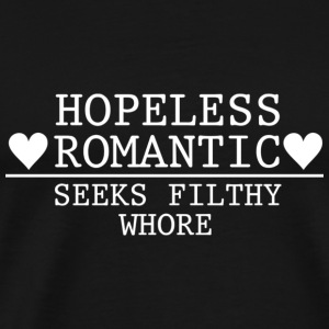 Hopeless Romantic - Seeks Filthy Whore Sports wear - Men's Premium T-Shirt