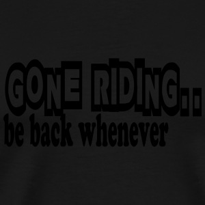 Gone riding -- be back whenever Altro - Maglietta Premium da uomo