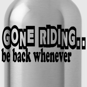 Gone riding -- be back whenever Hoodies & Sweatshirts - Water Bottle