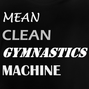Mean Clean Gymnastics Machine - White Shirts - Baby T-Shirt