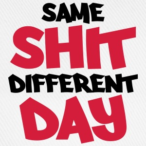 Same shit, different day T-Shirts - Baseball Cap