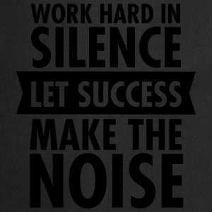 Work Hard In Silence - Let Success Make The Noise T-shirts - Forklæde