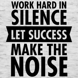 Work Hard In Silence - Let Success Make The Noise Koszulki - Tank top damski Bella