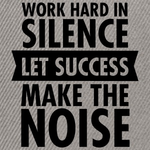 Work Hard In Silence - Let Success Make The Noise T-shirts - Snapback Cap