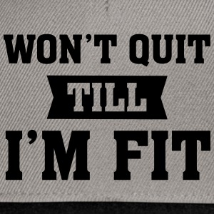Won't Quit Till I'm Fit Tee shirts - Casquette snapback