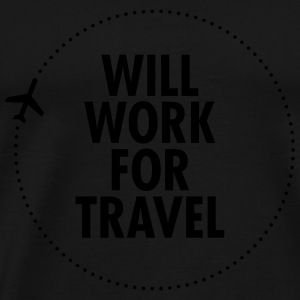Will Work For Travel Tops - Men's Premium T-Shirt