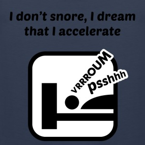 I don't snore, I dream that I accelerate Camisetas - Tank top premium hombre