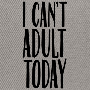 I Can't Adult Today T-skjorter - Snapback-caps