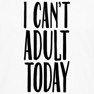 I Can't Adult Today Tee shirts - T-shirt manches longues Premium Homme