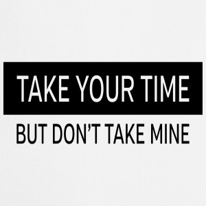 Take Your Time - But Don't Take Mine Tassen & rugzakken - Keukenschort