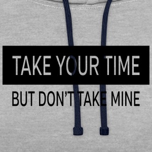 Take Your Time - But Don't Take Mine T-Shirts - Kontrast-Hoodie