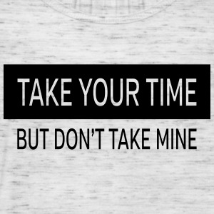 Take Your Time - But Don't Take Mine T-Shirts - Women's Tank Top by Bella