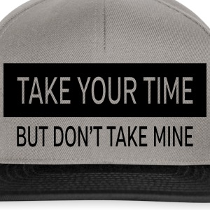 Take Your Time - But Don't Take Mine T-shirts - Snapback cap