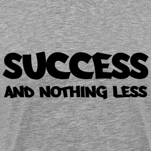 Success and nothing less Hoodies & Sweatshirts - Men's Premium T-Shirt