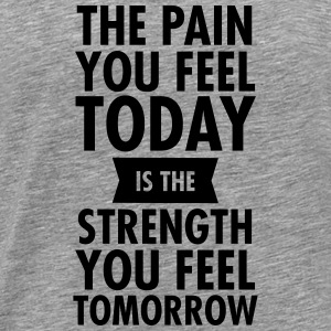 The Pain You Feel Today... Tops - Mannen Premium T-shirt