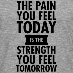 The Pain You Feel Today... Tops - Men's Premium Longsleeve Shirt