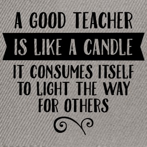 A Good Teacher Is Like A Candle... Magliette - Snapback Cap