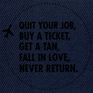 Quit Your Job, Buy A Ticket, Get A Tan... Tee shirts - Casquette snapback