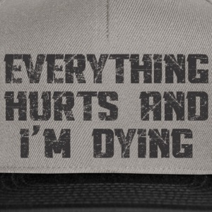 EVERYTHING HURTS AND I'M DYING T-Shirts - Snapback Cap
