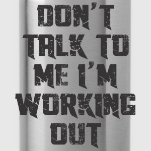 DO'T TALK TO ME I'M WORKING OUT Sports wear - Water Bottle