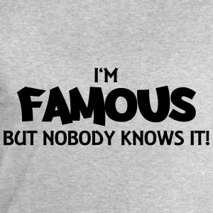 I'm famous but nobody knows it! T-Shirts - Men's Sweatshirt by Stanley & Stella