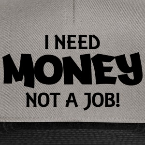 I need money, not a job! Sweatshirts - Snapback Cap