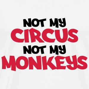 Not my circus, not my monkeys! Long Sleeve Shirts - Men's Premium T-Shirt