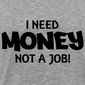 I need money, not a job! Bluzy - Koszulka męska Premium