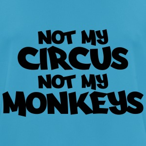Not my circus, not my monkeys! Tops - Camiseta hombre transpirable