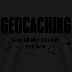 Geocaching - not all who wander are lost Hoodies & Sweatshirts - Men's Premium T-Shirt