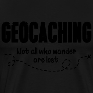 Geocaching - not all who wander are lost Polo Shirts - Men's Premium T-Shirt