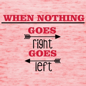 When nothing goes right, goes left T-shirts - Dame tanktop fra Bella