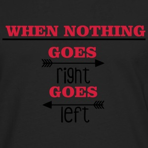 When nothing goes right, goes left T-shirts - Långärmad premium-T-shirt herr