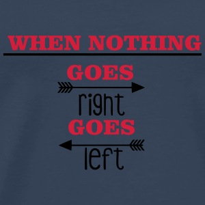 When nothing goes right, goes left Andet - Herre premium T-shirt