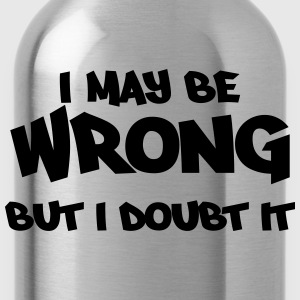 I may be wrong, but I doubt it T-shirts - Drinkfles