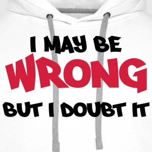 I may be wrong, but I doubt it Tee shirts - Sweat-shirt à capuche Premium pour hommes