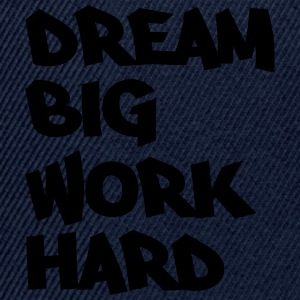 Dream big, work hard T-shirts - Snapback cap