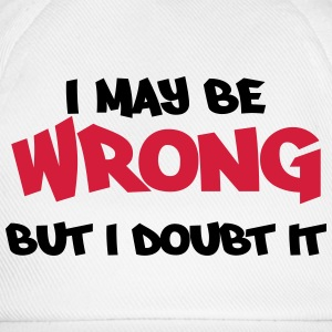 I may be wrong, but I doubt it T-shirts - Basebollkeps