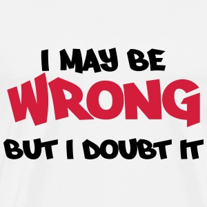 I may be wrong, but I doubt it Tops - Camiseta premium hombre