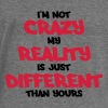 I'm not crazy, my reality is just different... Sweat-shirts - Pull Femme col bateau de Bella