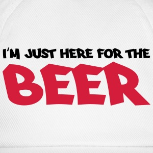 I'm just here for the beer T-Shirts - Baseball Cap