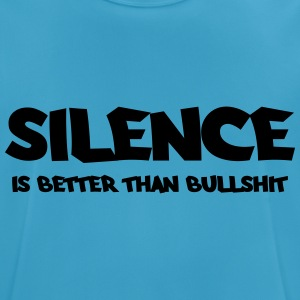 Silence is better than bullshit Tops - Men's Breathable T-Shirt