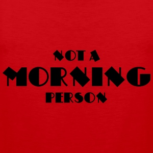 Not a morning person T-Shirts - Männer Premium Tank Top