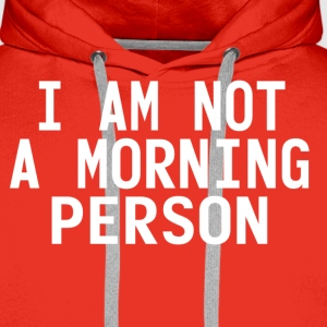I'm not a morning person T-Shirts - Men's Premium Hoodie