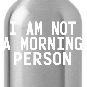 I'm not a morning person T-Shirts - Trinkflasche