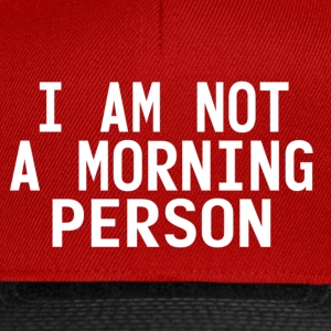 I'm not a morning person T-Shirts - Snapback Cap