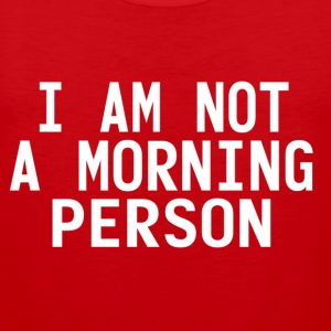 I'm not a morning person T-shirts - Premiumtanktopp herr