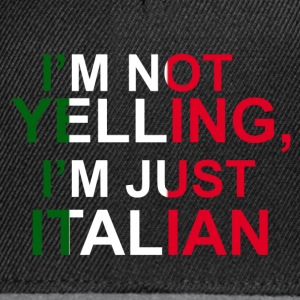 I'm not yelling, I'm just Italian T-Shirts - Snapback Cap