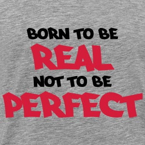 Born to be real, not to be perfect Gensere - Premium T-skjorte for menn
