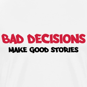 Bad decisions make good stories Tops - Men's Premium T-Shirt